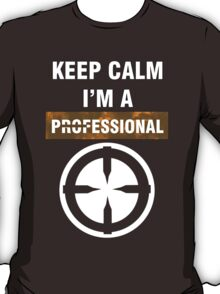 Keep Calm - I'm A Professional T-Shirt