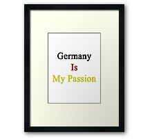 Germany Is My Passion  Framed Print