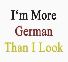 I'm More German Than I Look  by supernova23