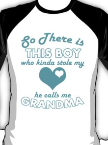 SO THERE IS THIS BOY WHO KINDA STOLE MY LOVE HE CALLS ME GRANDMA T-Shirt