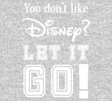You don't like disney let it go by SameDifference
