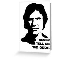 Han Solo Never Tell Me The Odds Greeting Card