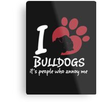I Love Bulldogs - T- Shirts & Hoodies Metal Print