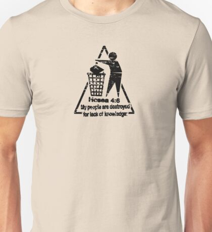 Hosea 4:6 - lack of knowledge Unisex T-Shirt