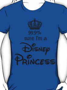 99.9% sure i'm a disney princess T-Shirt