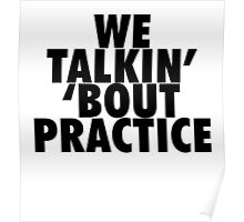 We Talkin' 'bout Practice [Black] Poster