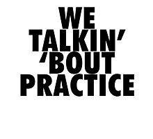 We Talkin' 'bout Practice [Black] Photographic Print