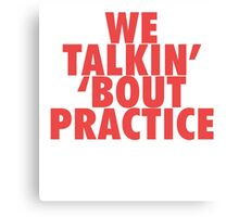 We Talkin' 'bout Practice [Red] Canvas Print