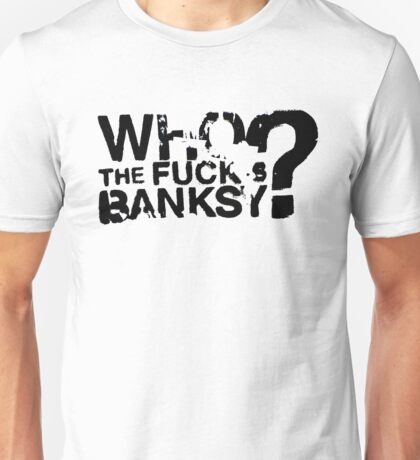 Who is banksy ? Unisex T-Shirt