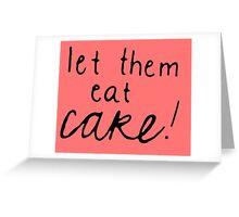 Let Them Eat Cake! Greeting Card