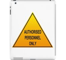 Authorised Personnel Only iPad Case/Skin