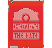 Exterminate the hate! iPad Case/Skin