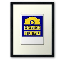 Exterminate the hate! = Rights Framed Print