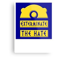 Exterminate the hate! = Rights Metal Print