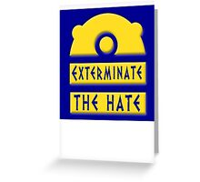 Exterminate the hate! = Rights Greeting Card