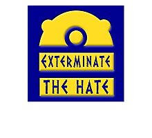 Exterminate the hate! = Rights Photographic Print