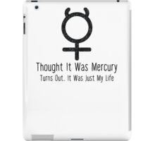 Thought It Was Mercury - Tshirt astrology quote saying fun gifts iPad Case/Skin