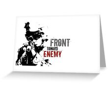 Front Toward Enemy Greeting Card