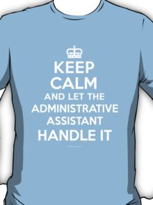 'Keep Calm and Let Administrative Assistant Handle It' T-Shirts T-Shirt