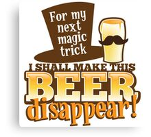 For my next magic trick I shall make this BEER Disappear! Canvas Print