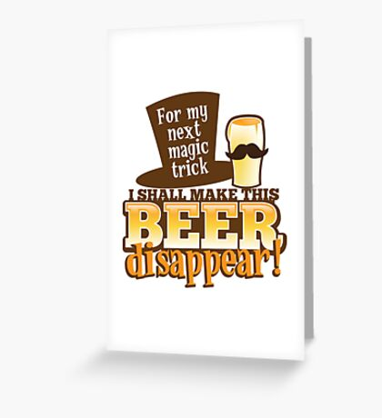 For my next magic trick I shall make this BEER Disappear! Greeting Card