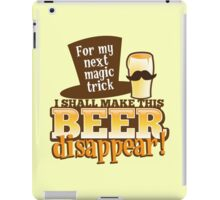 For my next magic trick I shall make this BEER Disappear! iPad Case/Skin