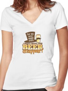 For my next magic trick I shall make this BEER Disappear! Women's Fitted V-Neck T-Shirt