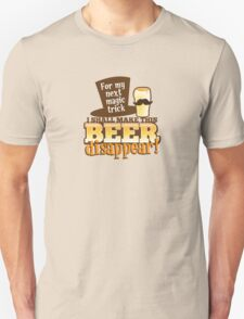 For my next magic trick I shall make this BEER Disappear! Unisex T-Shirt