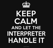 'Keep Calm and Let the Interpreter Handle It' T-Shirts by Albany Retro