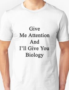 Give Me Attention And I'll Give You Biology  T-Shirt