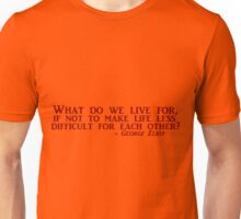 What Do We Live For? Quote Unisex T-Shirt