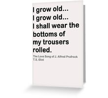 I Grow Old Greeting Card