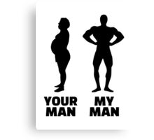 Your man my man Canvas Print