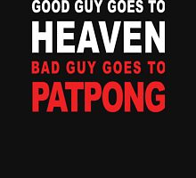GOOD GUY GOES TO HEAVEN BAD GUY GOES TO PATPONG Unisex T-Shirt