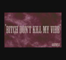 Bitch don't kill my vibe - Aristotle by camvidal
