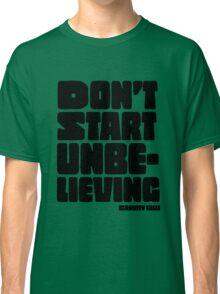 Don't Start Unbelieving - Gravity Falls Classic T-Shirt
