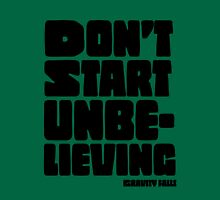 Don't Start Unbelieving - Gravity Falls T-Shirt