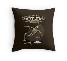 You KNOW you're old when... Throw Pillow