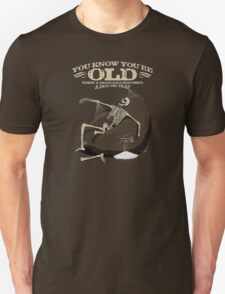 You KNOW you're old when... Unisex T-Shirt