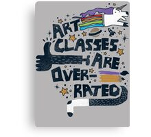 Art Classes Are Overrated  Canvas Print