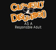 Cleverly Disguised as a Responsible Adult Unisex T-Shirt