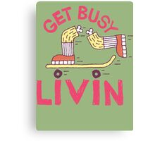 Get Busy Livin' Canvas Print