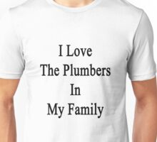 I Love The Plumbers In My Family  Unisex T-Shirt
