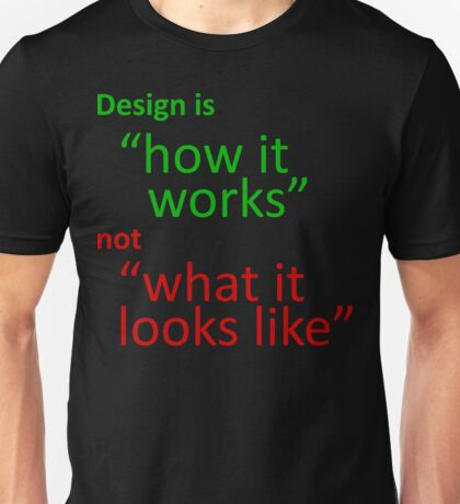 """Design is """"how it works"""", not """"what it looks like"""" T-Shirt"""