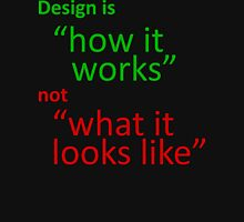 "Design is ""how it works"", not ""what it looks like"" T-Shirt"