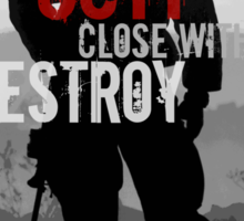 0311 Close With and Destroy Sticker