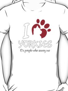 I Love Yorkies - T- Shirts & Hoodies T-Shirt
