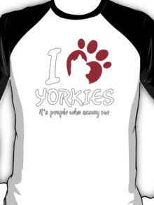 I Love Yorkies - T- Shirts & Hoodies T-Shirt