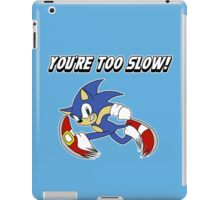 You're too slow! iPad Case/Skin