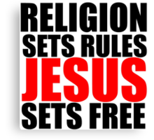 Religion Sets Rules Jesus Sets Free Canvas Print